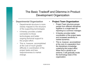 The Basic Tradeoff and Dilemma in Product Development Organization • Departmental Organization