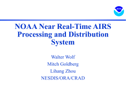 NOAA Near Real-Time AIRS Processing and Distribution System Walter Wolf