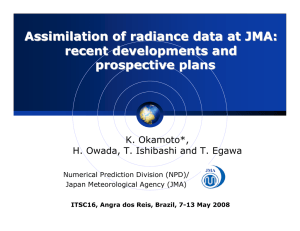 Assimilation of radiance data at JMA: recent developments and prospective plans K. Okamoto*,
