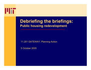 Debriefing the briefings: Public housing redevelopment 11.201 GATEWAY: Planning Action 5 October 2005
