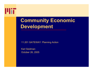Community Economic Development 11.201 GATEWAY: Planning Action Karl Seidman