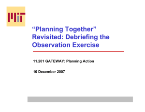 """Planning Together"" Revisited: Debriefing the Observation Exercise 11.201 GATEWAY: Planning Action"