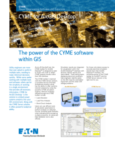 The power of the CYME software within GIS CYME for ArcGIS Desktop™ CYME