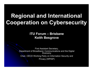 Regional and International Cooperation on Cybersecurity ITU Forum – Brisbane Keith Besgrove