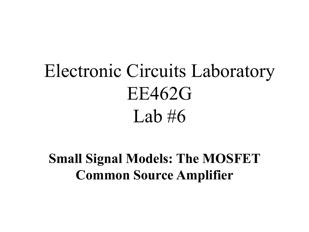 Electronic Circuits Laboratory Ee462g Lab 6 Small Signal Models The Mosfet