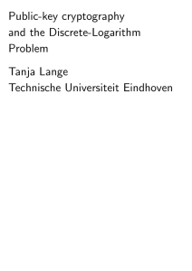Public-key cryptography and the Discrete-Logarithm Problem Tanja Lange