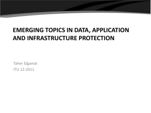 EMERGING TOPICS IN DATA, APPLICATION AND INFRASTRUCTURE PROTECTION Taher Elgamal ITU 12-2011