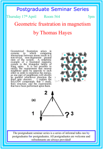 Geometric frustration in magnetism by Thomas Hayes Postgraduate Seminar Series Thursday 17