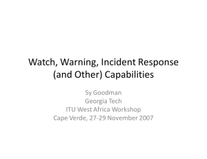 Watch, Warning, Incident Response (and Other) Capabilities Sy Goodman Georgia Tech