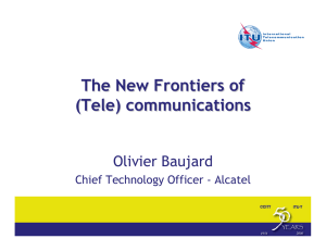 The New Frontiers of (Tele) communications Olivier Baujard Chief Technology Officer - Alcatel