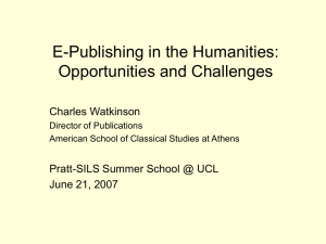 E-Publishing in the Humanities: Opportunities and Challenges Charles Watkinson