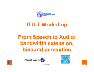 ITU-T Workshop From Speech to Audio: bandwidth extension, binaural perception
