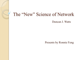"The ""New"" Science of Network Duncan J. Watts  Presents by Ronnie Feng"