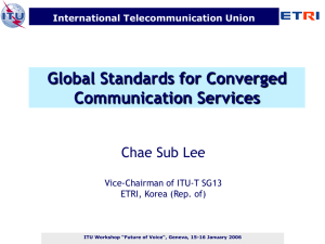 Global Standards for Converged Communication Services Chae Sub Lee International Telecommunication Union