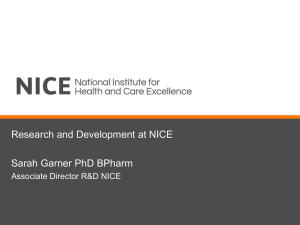 Research and Development at NICE  Sarah Garner PhD BPharm
