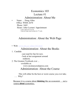 Economics 103 Lecture #1 Administration: About Me Administration: About the Web Page