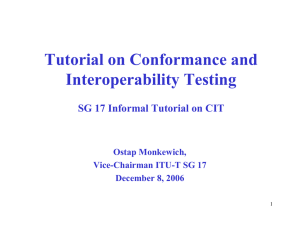 Tutorial on Conformance and Interoperability Testing SG 17 Informal Tutorial on CIT