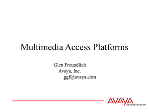 Multimedia Access Platforms Glen Freundlich Avaya, Inc.