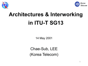 Architectures & Interworking in ITU-T SG13 Chae-Sub, LEE (Korea Telecom)