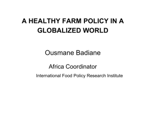 A HEALTHY FARM POLICY IN A GLOBALIZED WORLD Ousmane Badiane Africa Coordinator