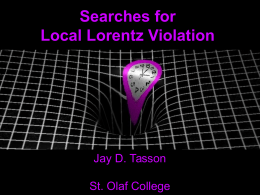 Searches for Local Lorentz Violation Jay D. Tasson St. Olaf College