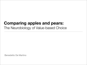 Comparing apples and pears: The Neurobiology of Value-based Choice Benedetto De Martino !