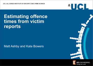 Estimating offence times from victim reports Matt Ashby and Kate Bowers