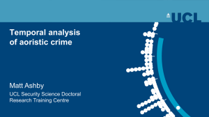 Temporal analysis of aoristic crime Matt Ashby UCL Security Science Doctoral