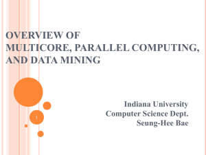 OVERVIEW OF MULTICORE, PARALLEL COMPUTING, AND DATA MINING Indiana University