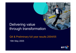 Delivering value through transformation Q4 & Preliminary full year results 2004/05