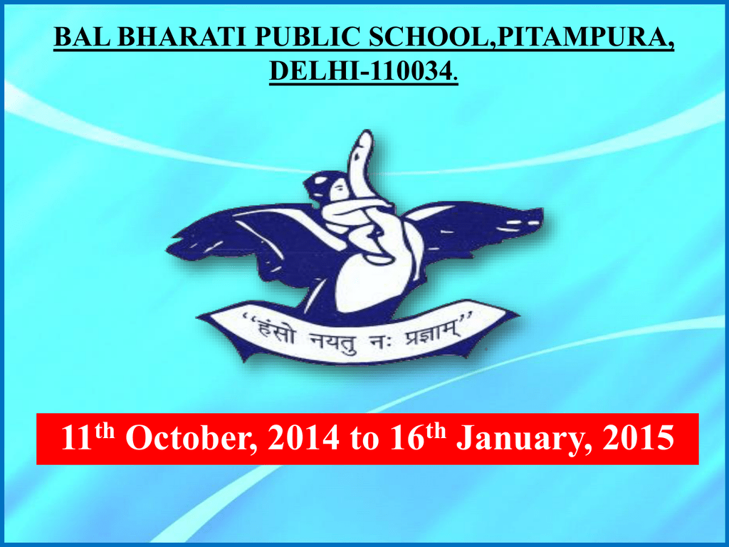 11 October 2014 to 16 January 2015 BAL BHARATI PUBLIC SCHOOL