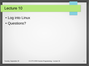 Lecture 10 Log into Linux Questions? ●