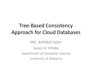 Tree-Based Consistency Approach for Cloud Databases Md. Ashfakul Islam Susan V. Vrbsky