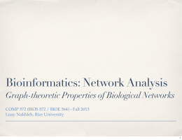 Bioinformatics: Network Analysis Graph-theoretic Properties of Biological Networks Luay Nakhleh, Rice University