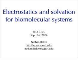 Electrostatics and solvation for biomolecular systems BIO 5325 Sept. 26, 2006