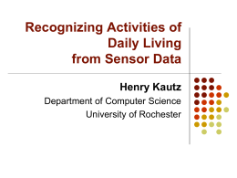 Recognizing Activities of Daily Living from Sensor Data Henry Kautz