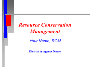 Resource Conservation Management Your Name, RCM District or Agency Name