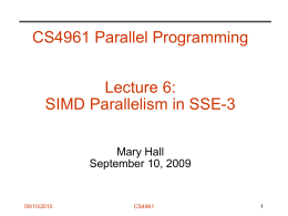 CS4961 Parallel Programming Lecture 6: SIMD Parallelism in SSE-3 Mary Hall