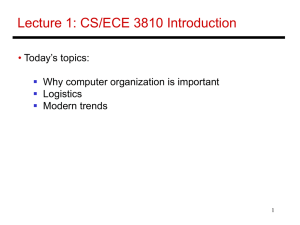 Lecture 1: CS/ECE 3810 Introduction • Today's topics: Why computer organization is important