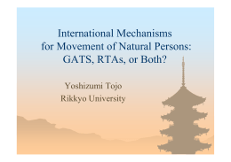 International Mechanisms for Movement of Natural Persons: GATS, RTAs, or Both? Yoshizumi Tojo