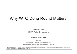 Why WTO Doha Round Matters Naoshi HIROSE August 6, 2007 RIETI Policy Symposium