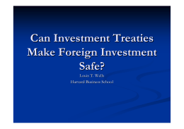 Can Investment Treaties Make Foreign Investment Safe? Louis T. Wells