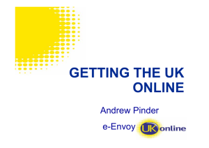 GETTING THE UK ONLINE Andrew Pinder e-Envoy