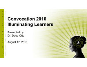 Convocation 2010 Illuminating Learners Presented by Dr. Doug Otto