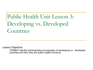 Public Health Unit Lesson 3: Developing vs. Developed Countries Lesson Objective: