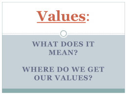 Values WHAT DOES IT MEAN? WHERE DO WE GET