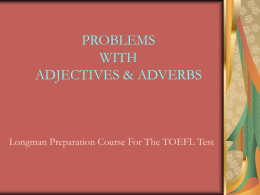 PROBLEMS WITH ADJECTIVES & ADVERBS Longman Preparation Course For The TOEFL Test