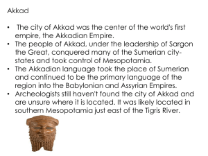 Akkad • The city of Akkad was the center of the... empire, the Akkadian Empire.