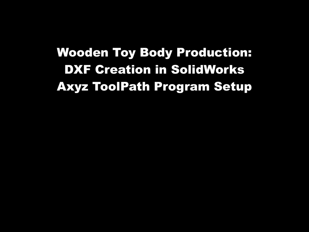 Wooden Toy Body Production: DXF Creation in SolidWorks Axyz