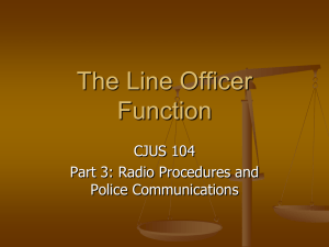 The Line Officer Function CJUS 104 Part 3: Radio Procedures and